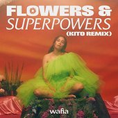 Flowers & Superpowers (Kito Remix)