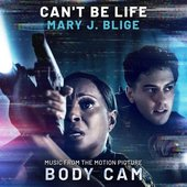 "Can't Be Life (Music from the Motion Picture ""Body Cam"") - Single"