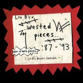 Lou B's Wasted Pieces '87-'93