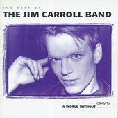 The Best Of The Jim Carroll Band: A World Without Gravity