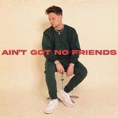 Ain't Got No Friends