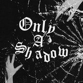 Only a Shadow - Single
