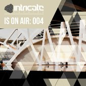 Intricate Is on Air: 004