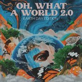 Oh, What a World 2.0 (Earth Day Edition)
