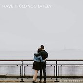 Have I Told you Lately - Single