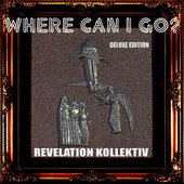 Where Can I Go? (Deluxe Edition)