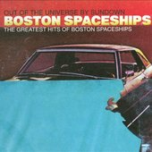 Out Of The Universe By Sundown: The Greatest Hits Of Boston Spaceships