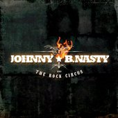 "Johnny B. Nasty ""Johnny B. Nasty And The Rock Circus"""