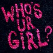Who's Ur Girl (Single)