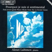 Pourquoi je suis si sentimental: Post-avant-garde Piano Music from the ex-Soviet Union