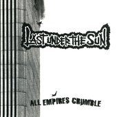 Last Under The Sun - All Empires Crumble
