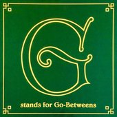 G Stands For Go-Betweens: The Go-Betweens Anthology Volume 1