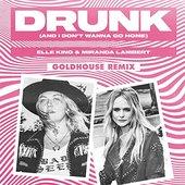 Drunk (And I Don't Wanna Go Home) (feat. Miranda Lambert) [GOLDHOUSE Remix]