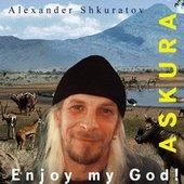 "Askura Alexander Shkuratov - Album \""Enjoy my God!\"""