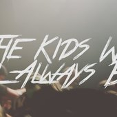 The Kids We Will Always Be