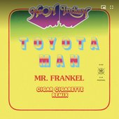 Toyota Man (Mr. Frankel, Cigar Cigarette Remix) [feat. Alex Frankel] - Single