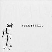 Incomplete - Single