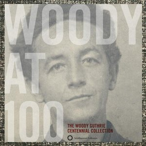 Image for 'Woody At 100: The Woody Guthrie Centennial Collection'
