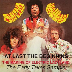 Image for 'At Last...The Beginning - The Making Of Electric Ladyland: The Early Takes Sampler'