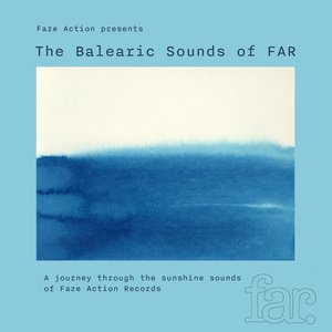 Image for 'Faze Action presents the Balearic sounds of FAR'