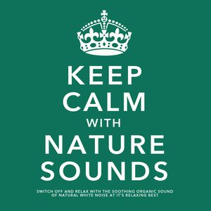 Image for 'Keep Calm With Nature Sounds: Switch Off and Relax With the Soothing Sound of Natural White Noise At It's Relaxing Best'