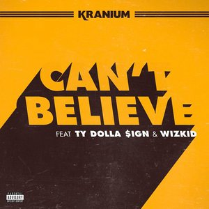 Image for 'Can't Believe (feat. Ty Dolla $ign & WizKid)'
