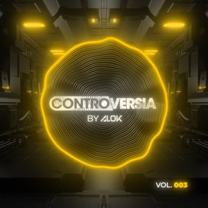 Image for 'CONTROVERSIA by Alok Vol. 003'