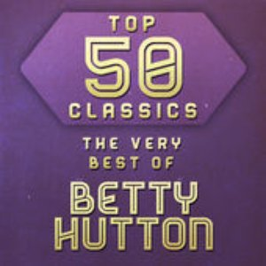 Image for 'Top 50 Classics - The Very Best of Betty Hutton'