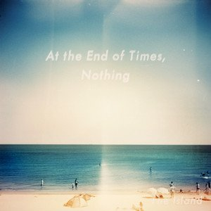 Image for 'At The End Of Times, Nothing'