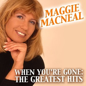 Image for 'Maggie MacNeal: When You're Gone, The Greatest Hits'