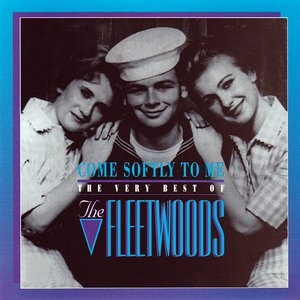 Imagen de 'Come Softly To Me: The Very Best Of The Fleetwoods'