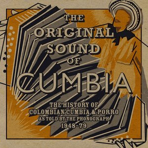Image for 'Soundway Presents: The Original Sound of Cumbia (The History of Colombian Cumbia & Porro As Told By The Phonograph 1948-79 Compiled by Quantic)'