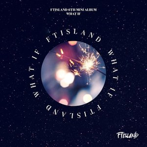 Bild für 'FTISLAND 6TH MINI ALBUM [WHAT IF]'