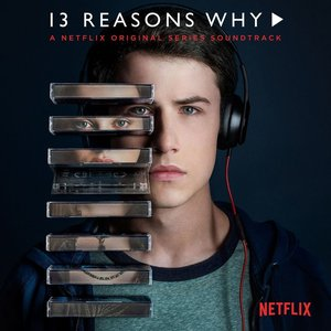 Image for '13 Reasons Why (A Netflix Original Series Soundtrack)'