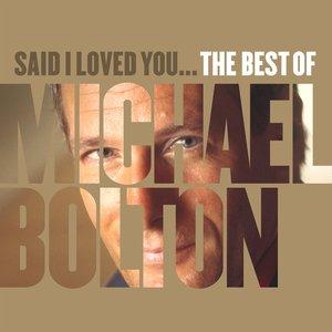 Изображение для 'Said I Loved You... The Best of Michael Bolton'