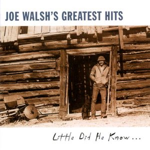 Image for 'Joe Walsh's Greatest Hits: Little Did He Know...'
