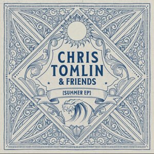 Image for 'Chris Tomlin & Friends: Summer EP'