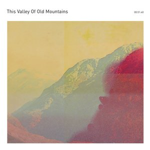 Image for 'This Valley Of Old Mountains'