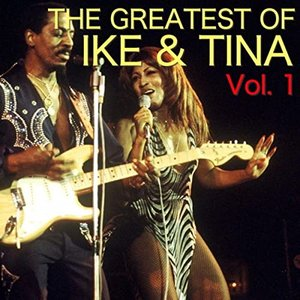 Image for 'The Greatest Of Ike & Tina Vol. 1'