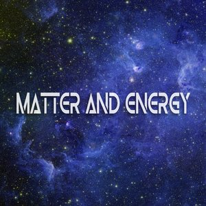 Image for 'Matter and Energy'