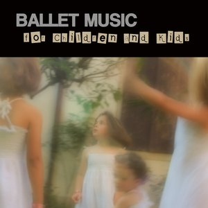 Image for 'Ballet Music for Children and Kids - Classical Dance Music for Children Ballet, Dance Schools, Dance Lessons, Dance Classes, Ballet Positions, Ballet Moves and Ballet Dance Steps 100% Music for Ballet Class'