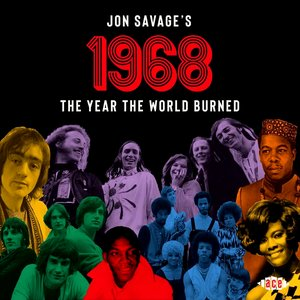 Image for 'Jon Savage's 1968: The Year The World Burned'