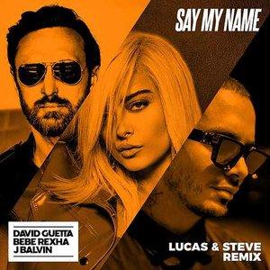 Image for 'Say My Name (feat. Bebe Rexha & J Balvin) [Lucas & Steve Remix]'