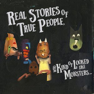 Image for 'Real Stories of True People Who Kind of Looked Like Monsters...'