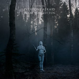 Image for 'EVERYONE AFRAID TO BE FORGOTTEN'