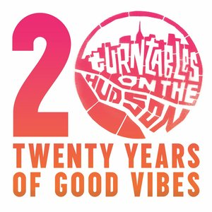 Image for 'Turntables on the Hudson: Twenty Years of Good Vibes (20 Year Anniversary)'