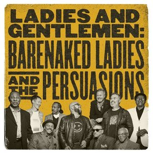 Image for 'Ladies and Gentlemen: Barenaked Ladies & the Persuasions'