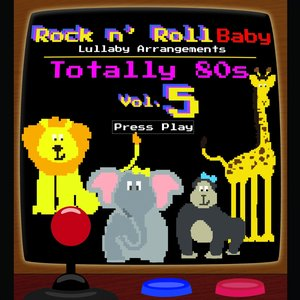 Image for 'Totally 80's Lullaby Arrangements, Vol. 5'