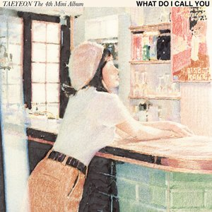 Image for 'What Do I Call You - The 4th Mini Album'