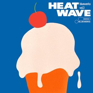 Image for 'Bluewerks Vol. 3: Heat Wave'
